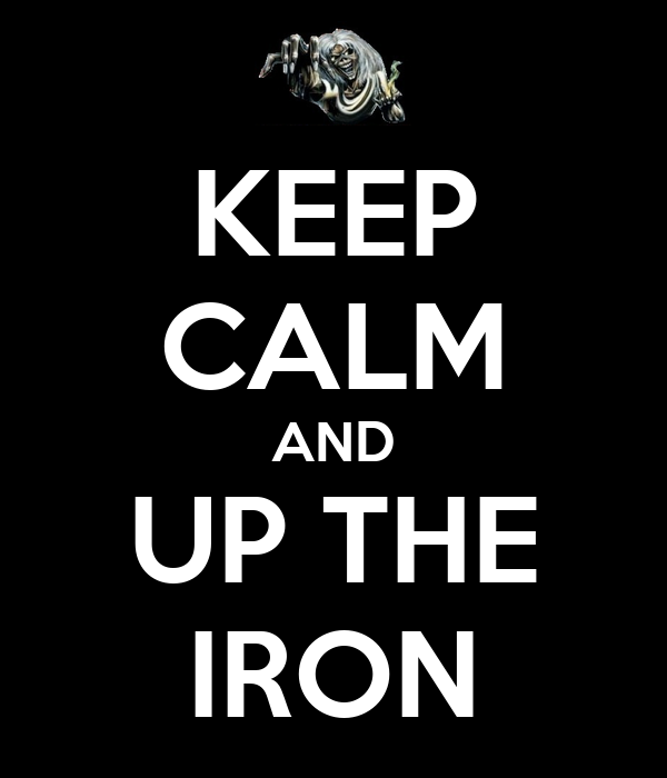 KEEP CALM AND UP THE IRON