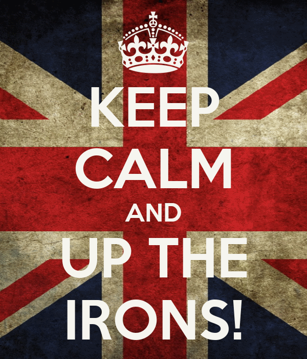 KEEP CALM AND UP THE IRONS!