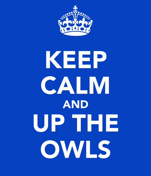 KEEP CALM AND UP THE OWLS