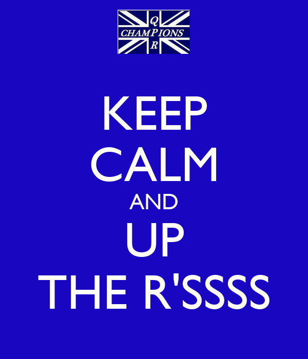 KEEP CALM AND UP THE R'SSSS