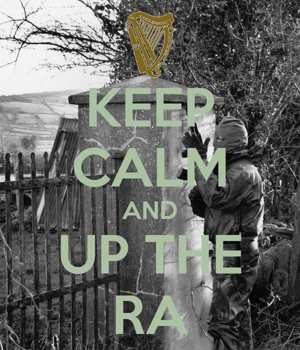 KEEP CALM AND UP THE RA