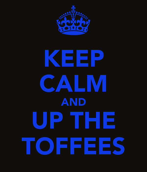 KEEP CALM AND UP THE TOFFEES