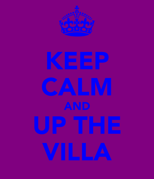 KEEP CALM AND UP THE VILLA