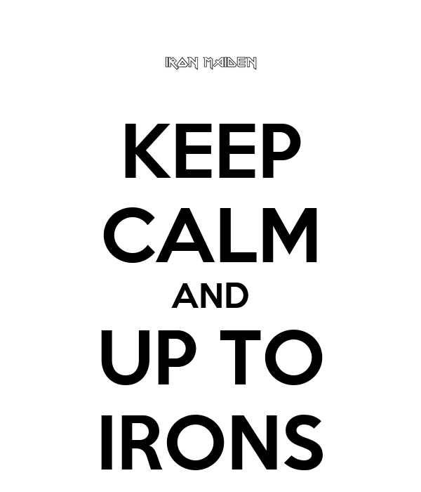 KEEP CALM AND UP TO IRONS