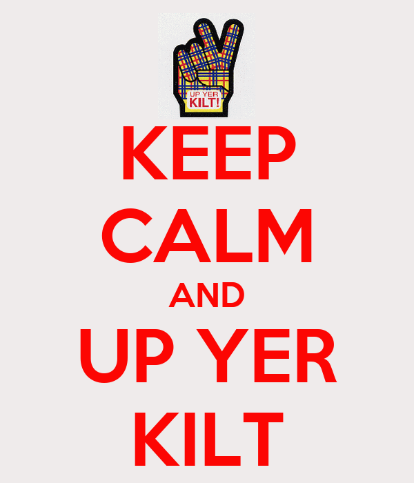 KEEP CALM AND UP YER KILT