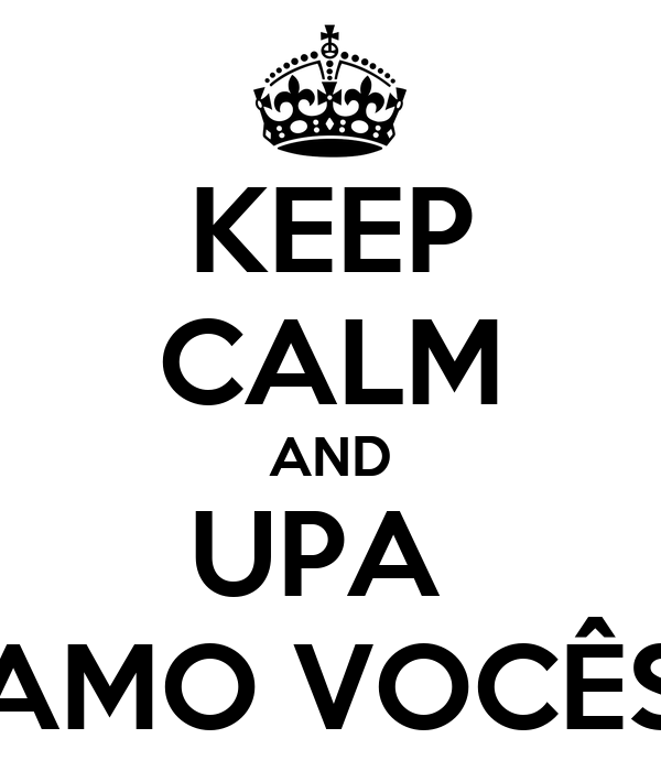 KEEP CALM AND UPA  AMO VOCÊS