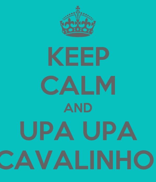 KEEP CALM AND UPA UPA CAVALINHO!