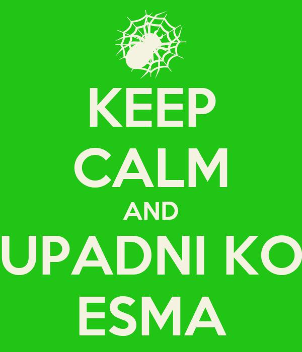 KEEP CALM AND UPADNI KO ESMA