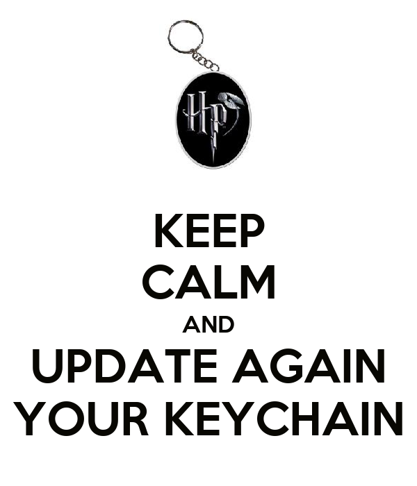 KEEP CALM AND UPDATE AGAIN YOUR KEYCHAIN