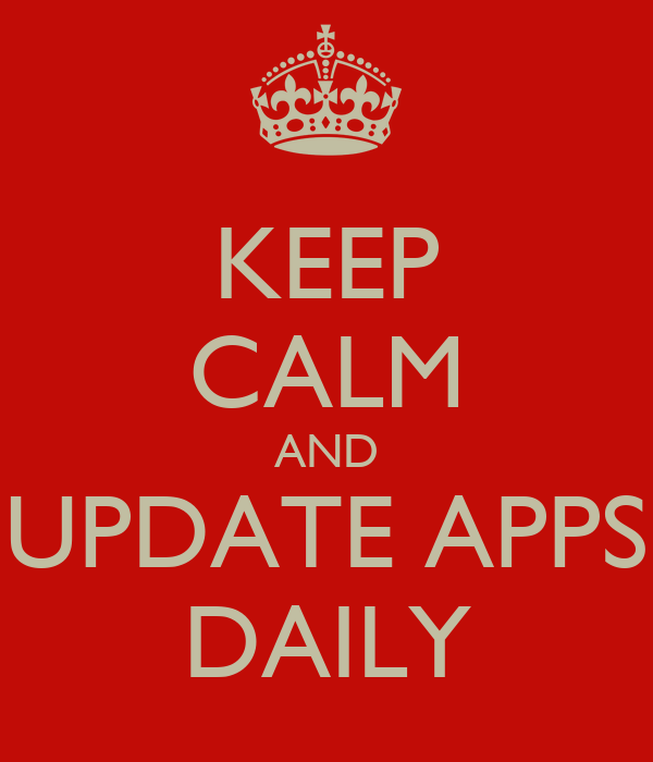 KEEP CALM AND UPDATE APPS DAILY