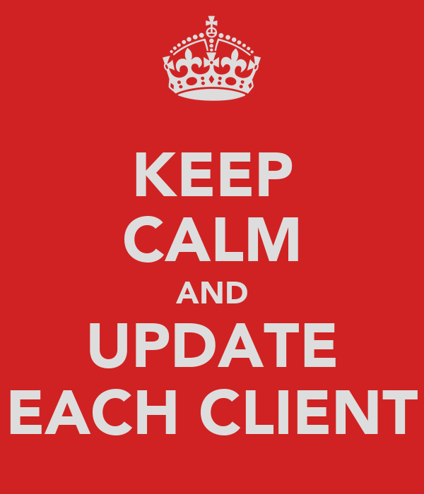 KEEP CALM AND UPDATE EACH CLIENT