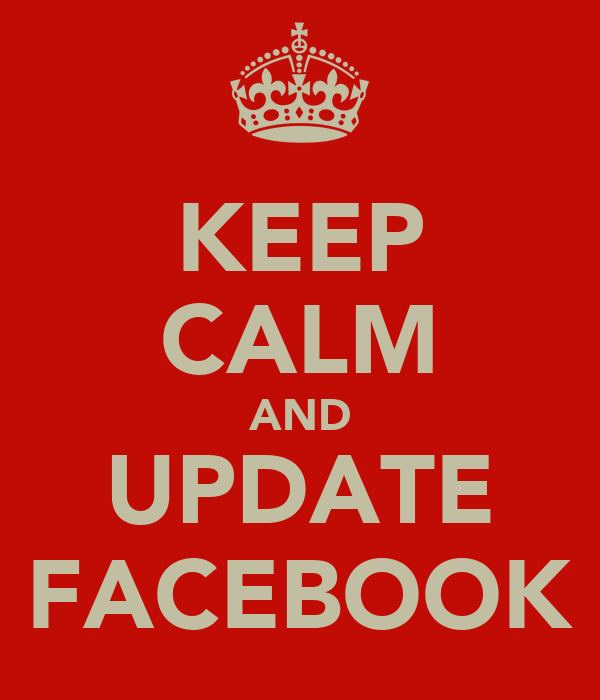 KEEP CALM AND UPDATE FACEBOOK