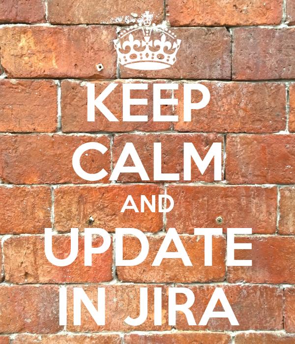 KEEP CALM AND UPDATE IN JIRA