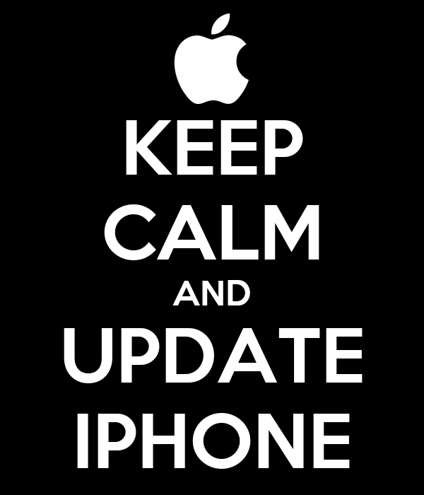 KEEP CALM AND UPDATE IPHONE