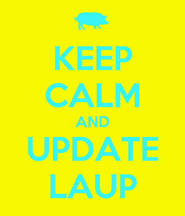 KEEP CALM AND UPDATE LAUP