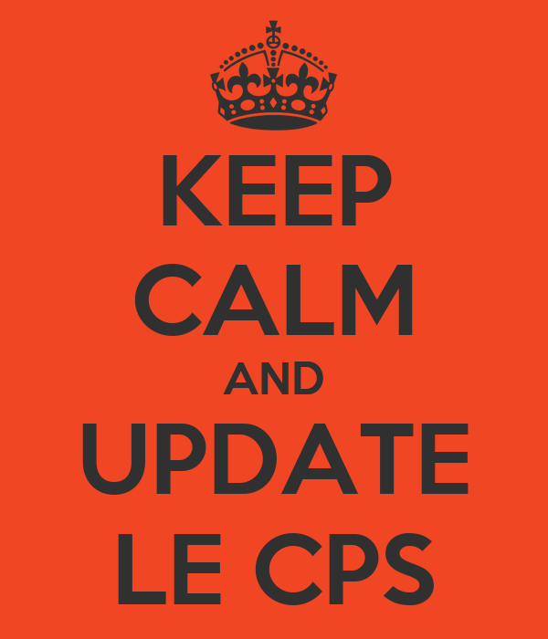 KEEP CALM AND UPDATE LE CPS