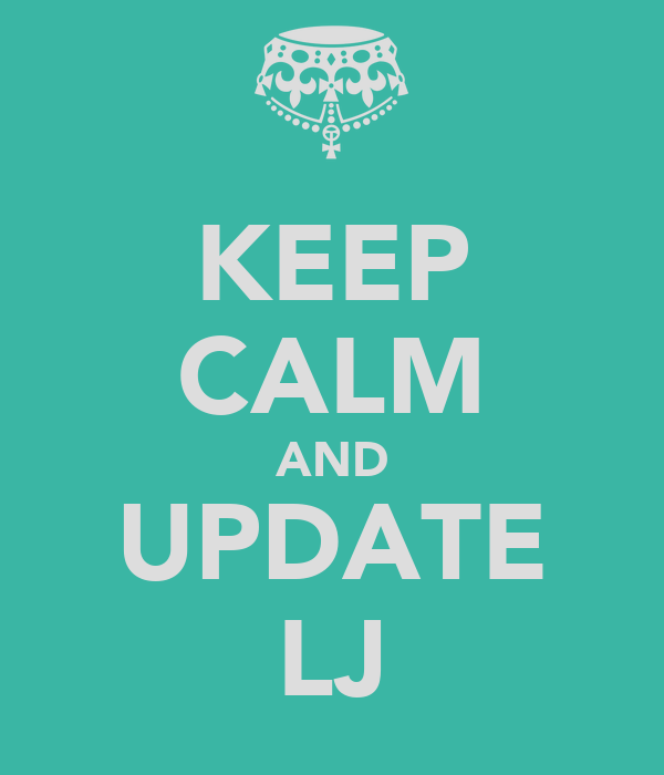 KEEP CALM AND UPDATE LJ