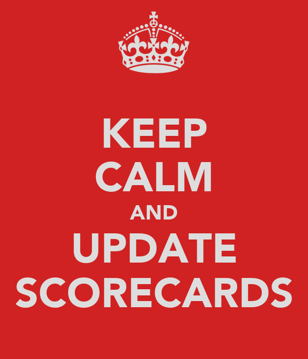 KEEP CALM AND UPDATE SCORECARDS