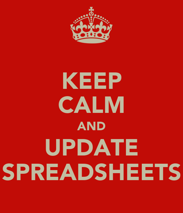 KEEP CALM AND UPDATE SPREADSHEETS