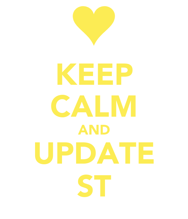 KEEP CALM AND UPDATE ST