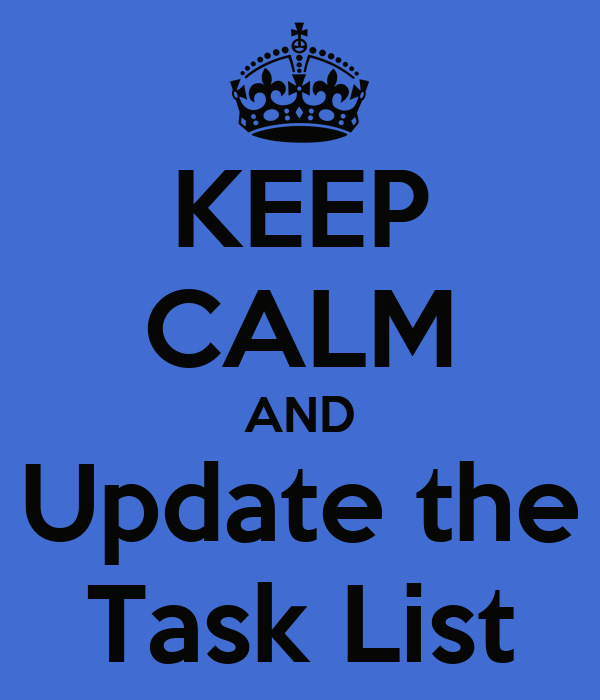 KEEP CALM AND Update the Task List