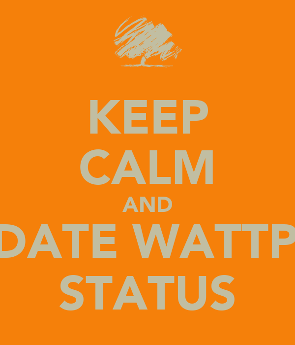 KEEP CALM AND UPDATE WATTPAD STATUS