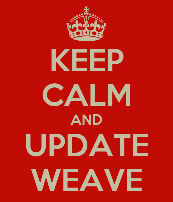 KEEP CALM AND UPDATE WEAVE