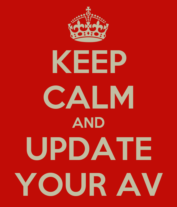 KEEP CALM AND UPDATE YOUR AV