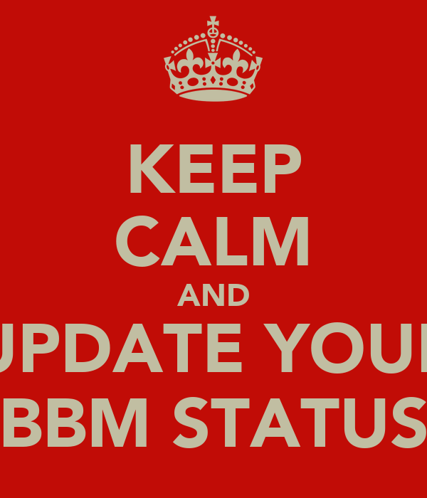KEEP CALM AND UPDATE YOUR BBM STATUS