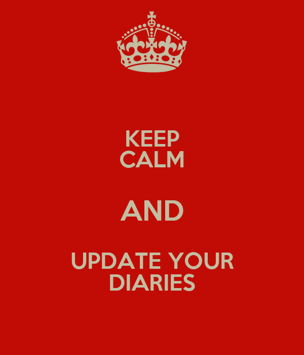 KEEP CALM AND UPDATE YOUR DIARIES