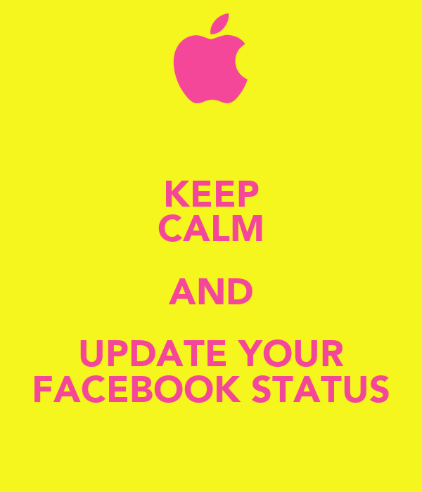 KEEP CALM AND UPDATE YOUR FACEBOOK STATUS
