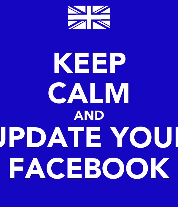 KEEP CALM AND UPDATE YOUR FACEBOOK