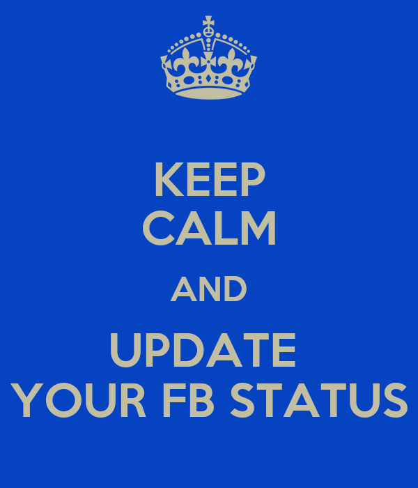 KEEP CALM AND UPDATE  YOUR FB STATUS