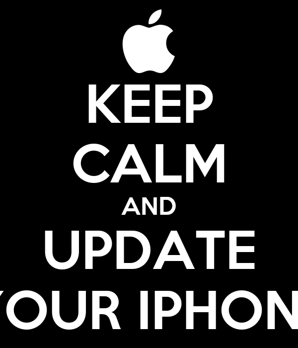 KEEP CALM AND UPDATE YOUR IPHONE