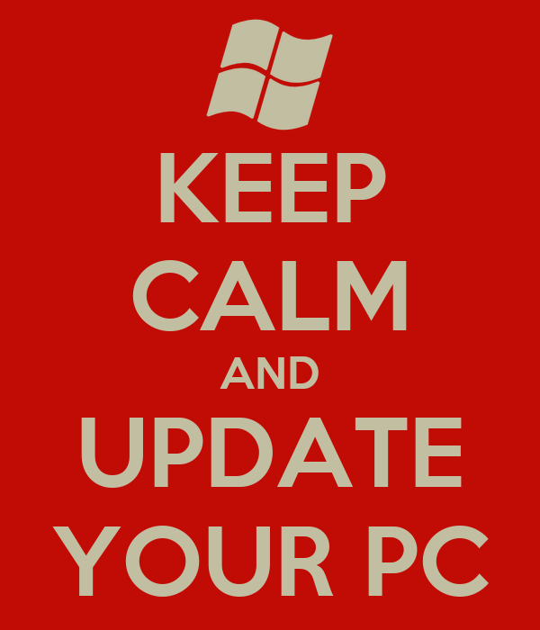 KEEP CALM AND UPDATE YOUR PC