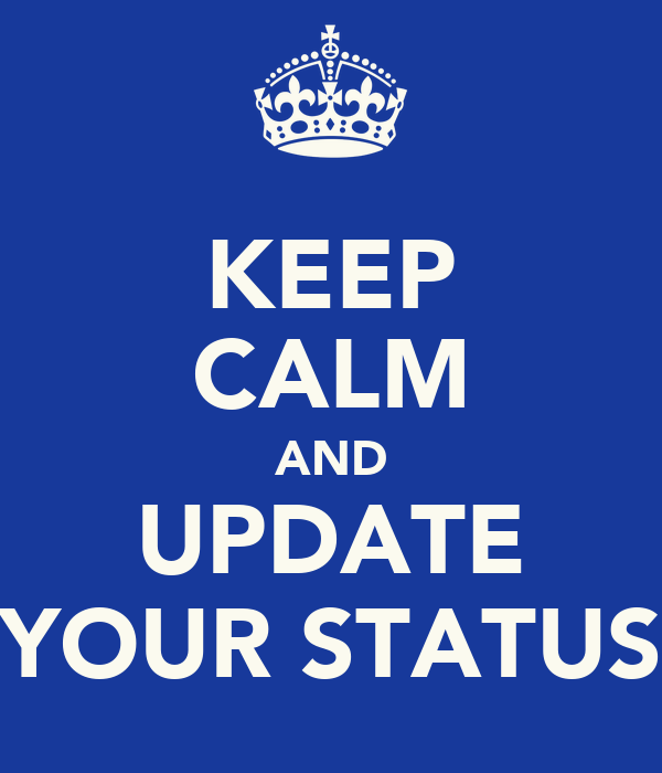 KEEP CALM AND UPDATE YOUR STATUS
