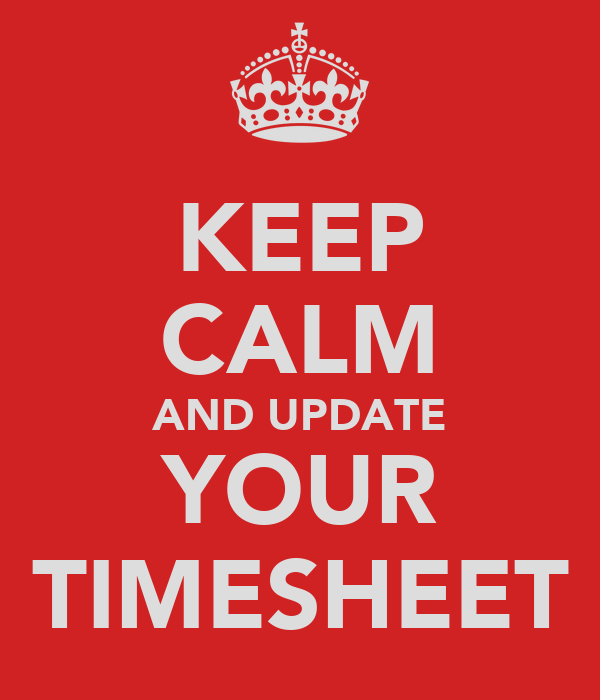 KEEP CALM AND UPDATE YOUR TIMESHEET