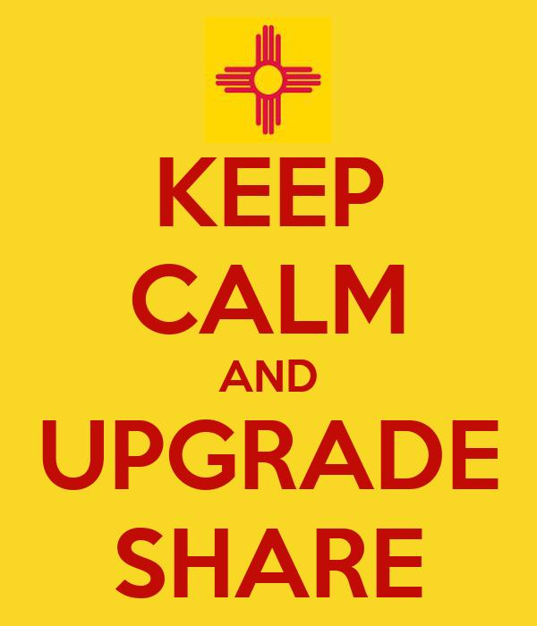 KEEP CALM AND UPGRADE SHARE