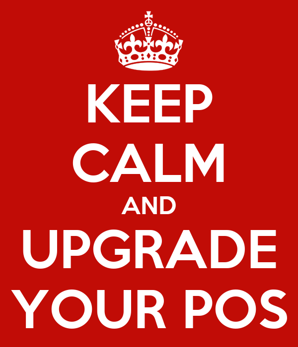 KEEP CALM AND UPGRADE YOUR POS