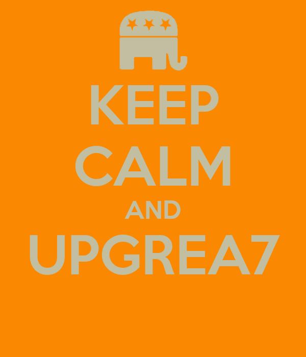KEEP CALM AND UPGREA7