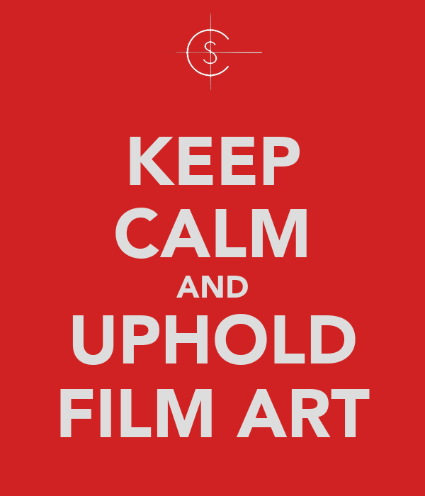 KEEP CALM AND UPHOLD FILM ART