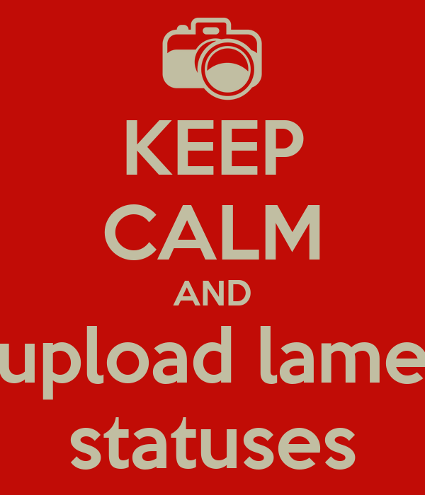 KEEP CALM AND upload lame statuses