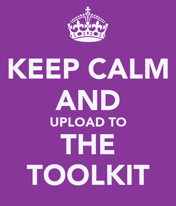 KEEP CALM AND UPLOAD TO THE TOOLKIT