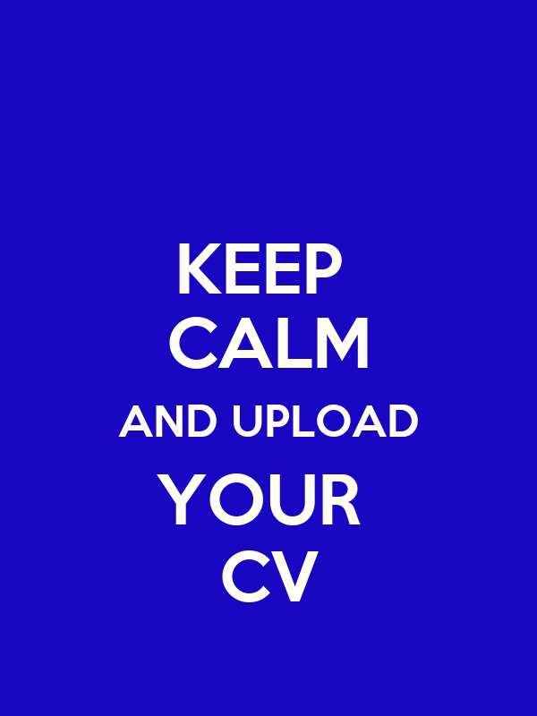 KEEP  CALM AND UPLOAD YOUR  CV