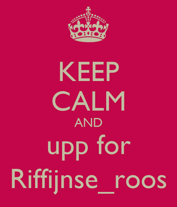 KEEP CALM AND upp for Riffijnse_roos