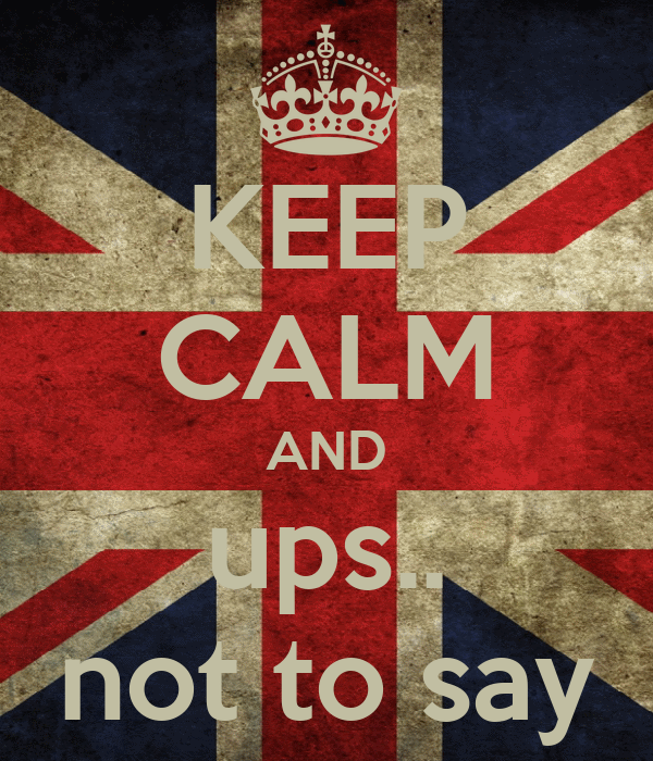 KEEP CALM AND ups.. not to say
