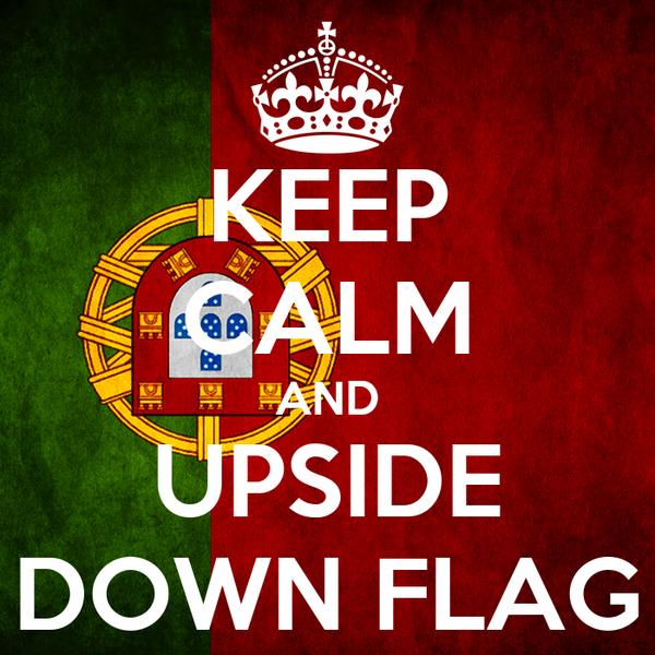 KEEP CALM AND UPSIDE DOWN FLAG