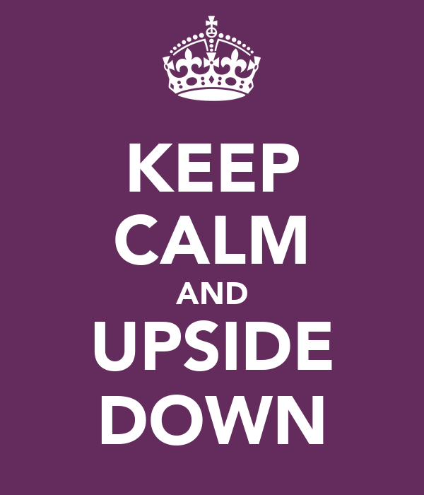 KEEP CALM AND UPSIDE DOWN