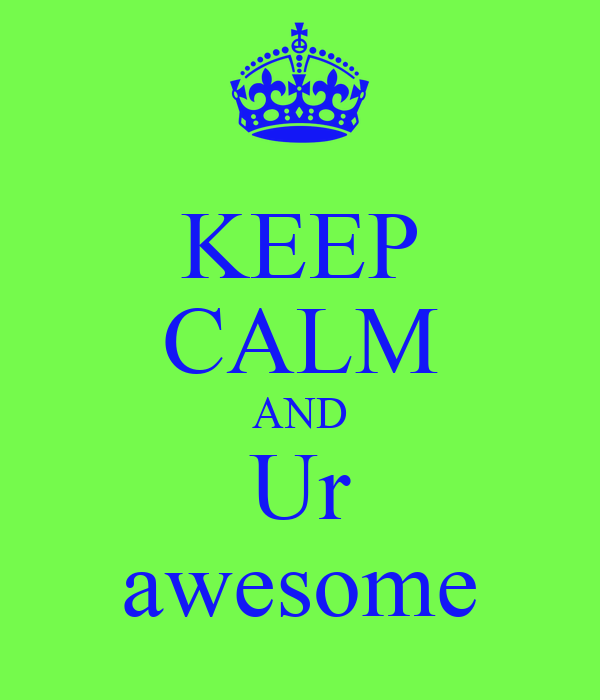 KEEP CALM AND Ur awesome