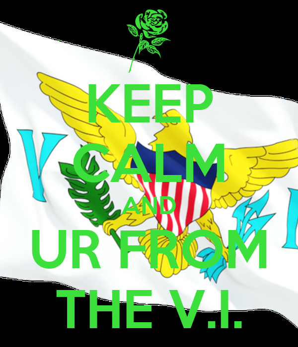 KEEP CALM AND UR FROM THE V.I.